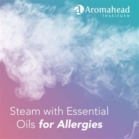 essential oils for allergies steam with essential oils for allergies the aromahead