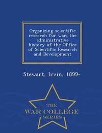 organizing scientific research for war the administrative