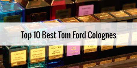 Top 10 Colognes To Buy Your Boyfriend by Top 10 Best Smelling Tom Ford Cologne Brands Best S