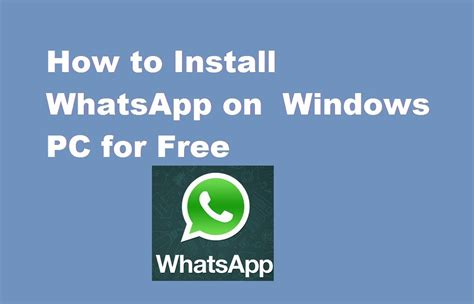 how to install whatsapp messenger on windows pc whatsapp without bluestacks downlaod x