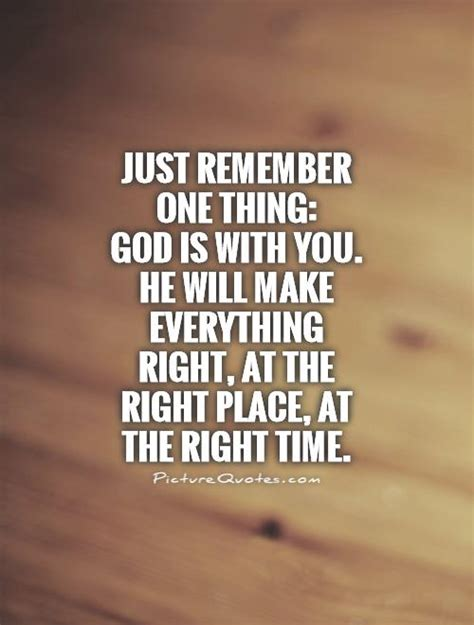 Just remember one thing god is with you he will make everything