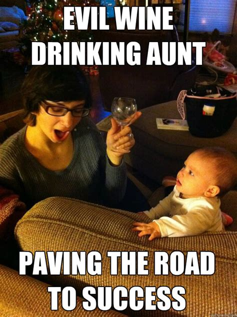 Auntie Meme - evil wine drinking aunt paving the road to success evil