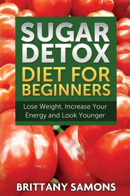 Self Detox Diet by Sugar Detox Diet For Beginners Lose Weight Increase Your