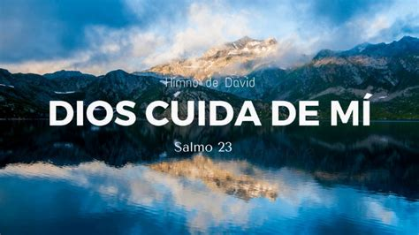 dios me cuida a mi youtube salmo 23 dios cuida de m 205 audio biblia youtube