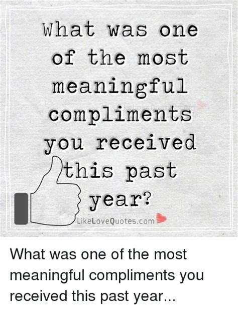 compliments to the new year quotes what was one of the most meaningful compliments you received this past year like quotescom