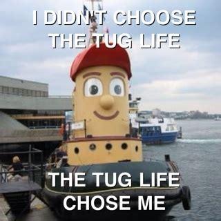 tugboat meme irti funny picture 1685 tags tug boat tuglife life chose