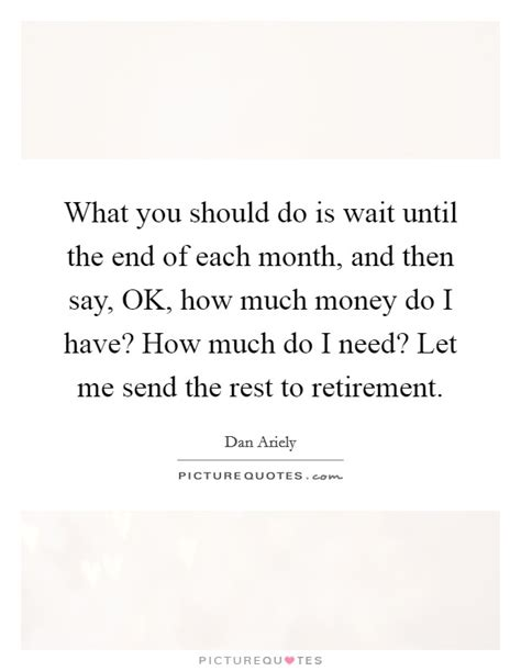 What Should I Do With The Rest Of My what you should do is wait until the end of each month and then picture quotes