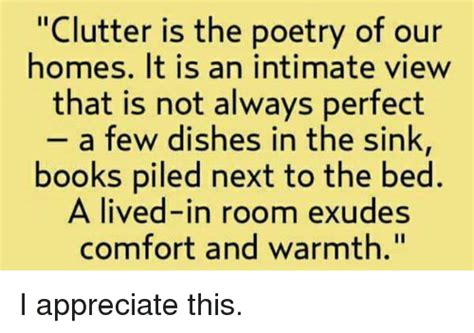 poem i am in the next room clutter is the poetry of our homes it is an intimate view that is not always a few