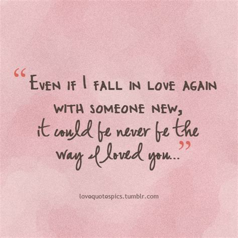 someone new even if i fall in love again with someone new it