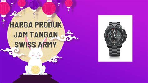 Jam Tangan Swiss Army Terbaru 2018 daftar harga jam tangan swiss army terbaru tahun 2018