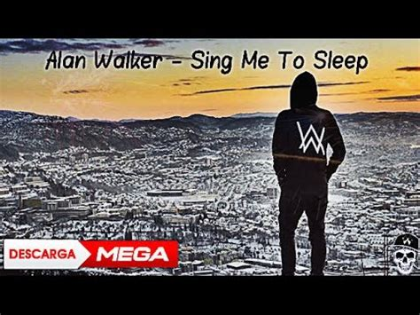 alan walker sing me to sleep alan walker sing me to sleep ᴅᴏᴡɴʟᴏᴀᴅ mp3 ᴍᴇɢᴀ