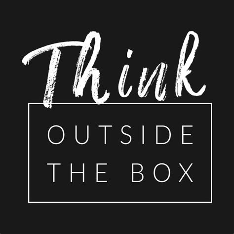 Think Outside Of The Box think outside the box quotes for t shirt teepublic