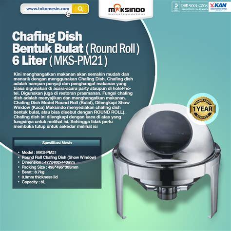 6 8ltr Rolltop Sunnex Bulat Chafing Dish Prasmanan Pemanas Makanan chafing dish bentuk bulat roll 6 liter maksindo