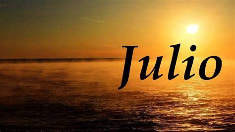 imagenes de amor para julio julio significado y origen del nombre youtube
