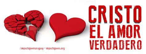 imagenes del verdadero amor cristiano cristo el amor verdadero mensajitos cristianos pinterest