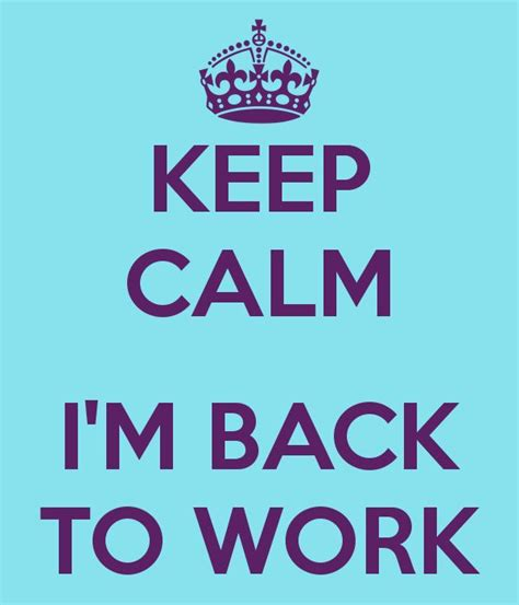 Im Back 2 by Keep Calm I M Back To Work My Interior Design