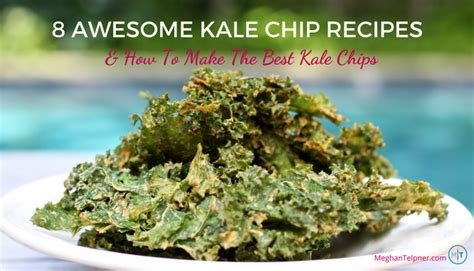 8 Best Recipes by 8 Kale Chip Recipes And How To Make The Best Kale Chips