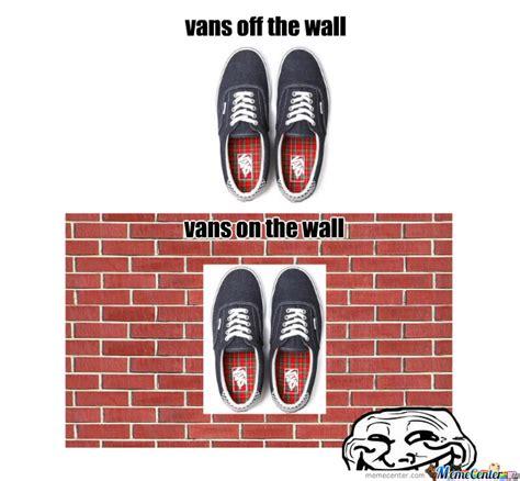 Vans Meme - vans on the wall by milltingg meme center