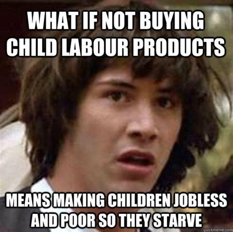 Child Memes - child labor memes