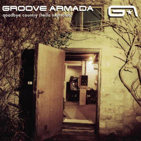 traduzione my friend groove armada goodbye country hello nightclub groove armada