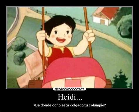 Memes De Heidi - im 225 genes y carteles de colgado pag 9 desmotivaciones