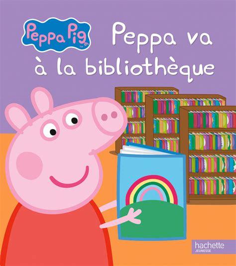peppa va a la 8448833236 peppa pig peppa va 224 la biblioth 232 que peppa fait des cr 234 pes livre