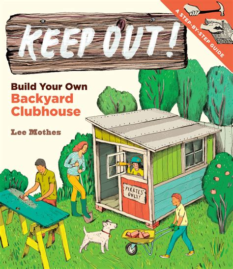 build your own backyard keep out build your own backyard clubhouse by lee mothes