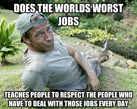 Worlds Funniest Meme - does the worlds worst jobs teaches people to respect the