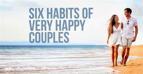 Habits Of Happy Couples by Six Habits Of Happy Couples