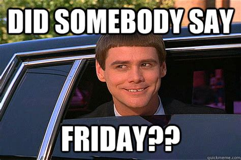 Funny Friday Meme - do you always feel excited about friday then this post is
