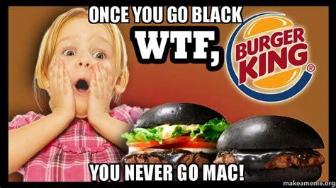 Once You Go Black Meme - once you go black you never go mac make a meme
