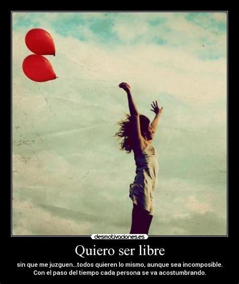 imagenes de ser libres quiero ser libre desmotivaciones