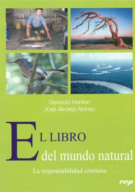 libro el desajuste del mundo el libro del mundo natural la responsabilidad cristiana cep