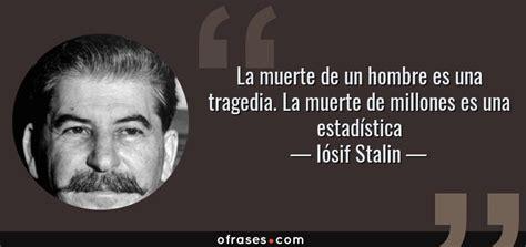 muerte de un hombre b01f2bny9k i 243 sif stalin la muerte de un hombre es una tragedia la muerte de millones es una estad 237 stica