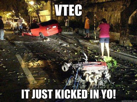 Vtec Memes - vtec it just kicked in yo vtecyo quickmeme