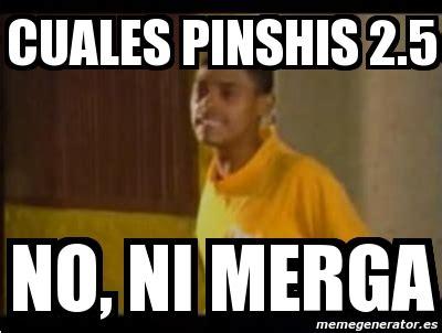 Ni Mergas Meme - meme personalizado cuales pinshis 2 5 no ni merga 3051899
