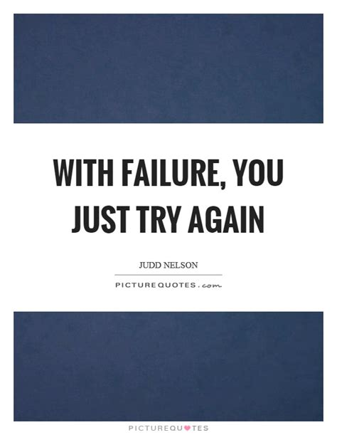Just Try 2 with failure you just try again picture quotes