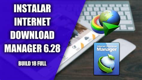 internet download manager ultima version full español instalar internet download manager 6 28 build 18 full