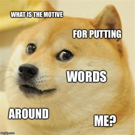 What Is Doge Meme - i really don t get why doge memes have words around them