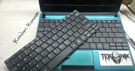 Ganti Keyboard Laptop Asus cara ganti keyboard netbook acer d270 d260 d257 532h 522 d255 kendari komputer