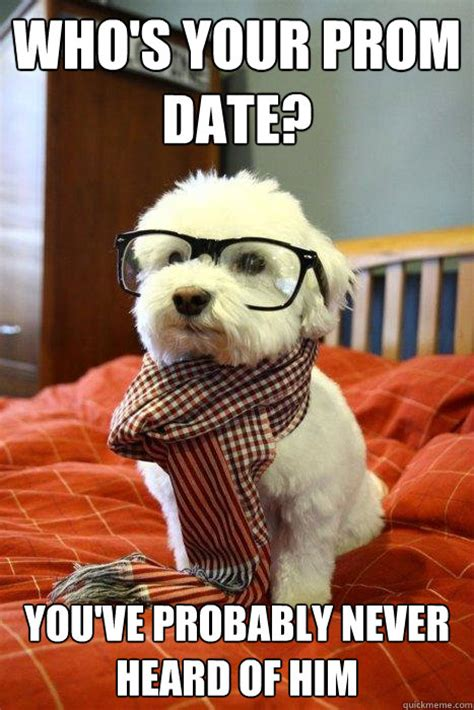 Hipster Dog Meme - who s your prom date you ve probably never heard of him