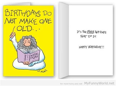 Funniest Birthday Card Funny Birthday Cards Birthdays Do Not Make One Old My