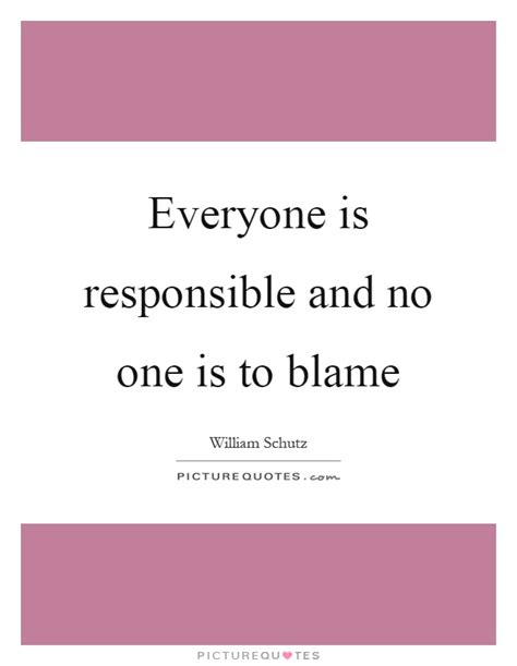 no one is to blame everyone is responsible and no one is to blame picture