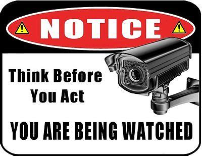 notice – think before you act, you are being watched 9 x