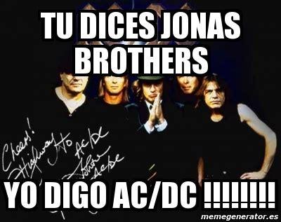 Ac Dc Meme - meme personalizado tu dices jonas brothers yo digo ac dc