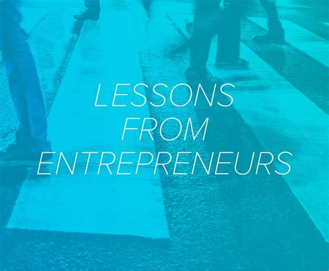 lessons learned from 10 years of entrepreneurship and why ill lessons from entrepreneurs