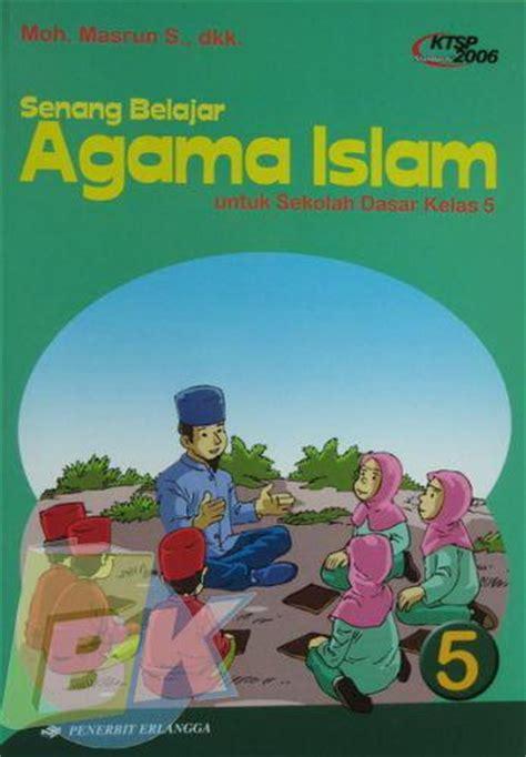Senang Belajar Agama Islam Untuk Sd Kls 2 bukukita sd kls 5 senang belajar agama islam 5 ktsp