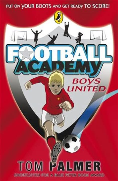 Book Review Everything A Needs To About Football By Simeon De La Torre And Brown by Football Academy Boys United Boys United By Tom Palmer