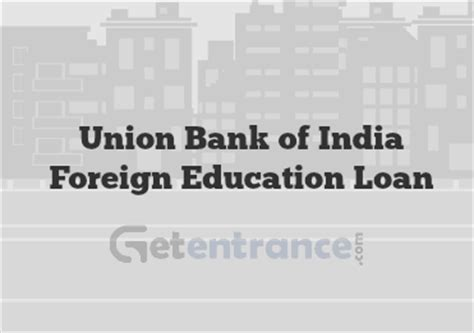 union bank of india loan union bank of india foreign education loan offerings