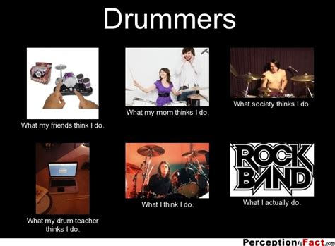 What I Do Meme - drummers what people think i do what i really do